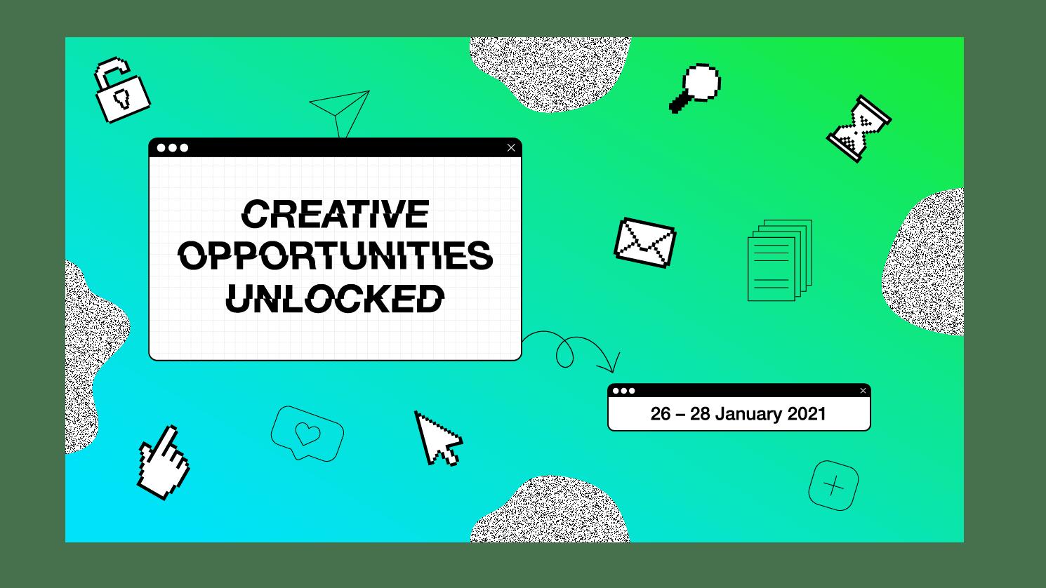 Creative Opportunities Unlocked - 26-28 January 2021