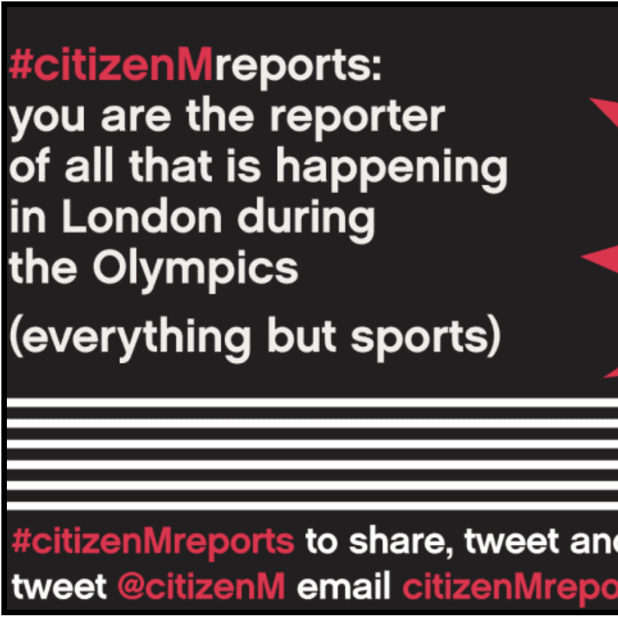 Black background with text reading #citizenMreports: you are the reporter of all that is happening in London during the Olympics (everything but sports). There is also a large red star to the right of the image with #ciizenMreports on top with 6 white lines underneath. Below this is a call to action for readers to tweet and share.
