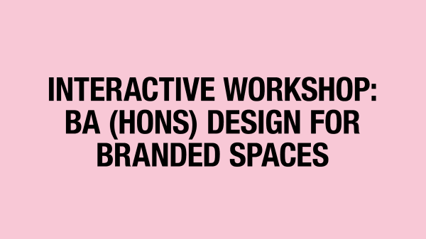 Pink background with black text reading Interactive workshop: BA (Hons) Design for Branded Spaces
