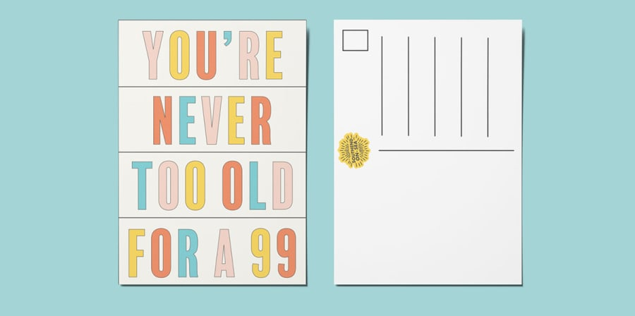 Concept art for a postcard which reads 'You're never too old for a 99'.