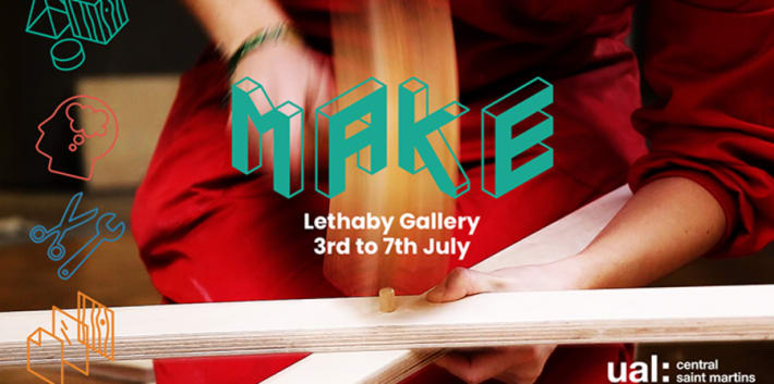 Make, Lethaby Gallery 3-7 July 2018