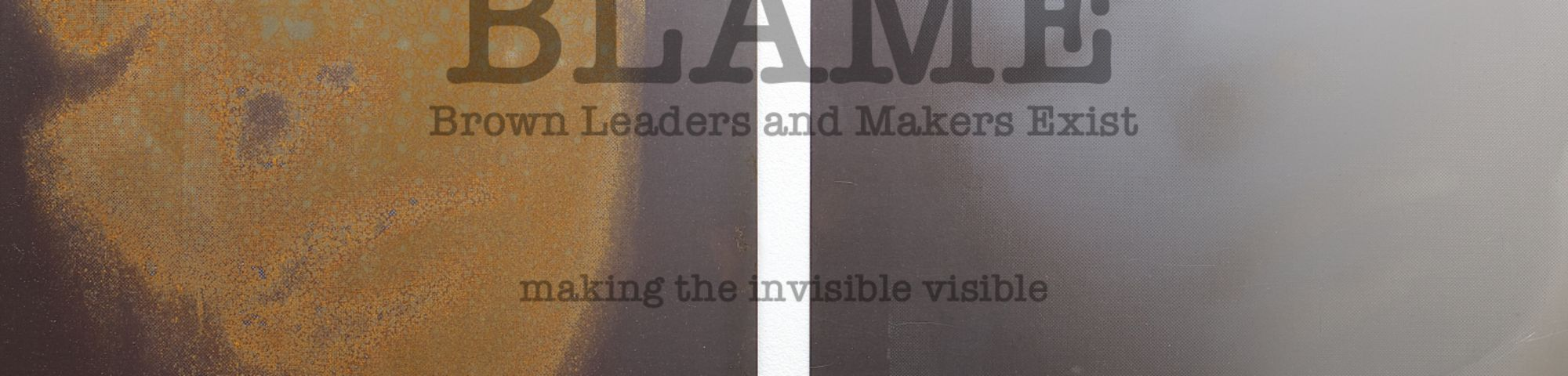 BLAME – Brown Leaders and Makers Exist TEXT