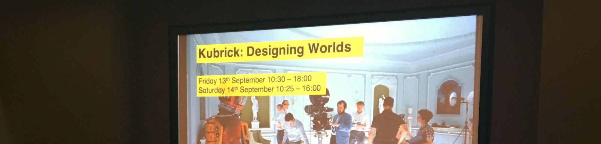Kubrick: Designing Worlds Symposium