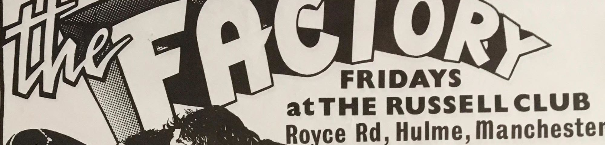 Detail of poster with black text on a light background. Text reads: The Factory, Fridays at The Russell Club, Royce Rd, Hulme, Manchester. For directions see over.