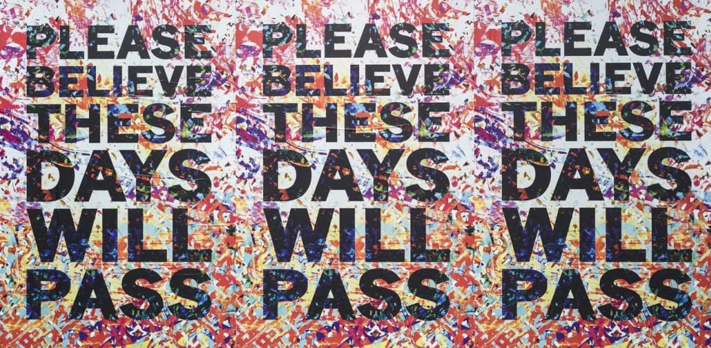 Please Believe These Days Will Pass, Mark Titchner, Altered Realities (photo: Marco Kesseler)