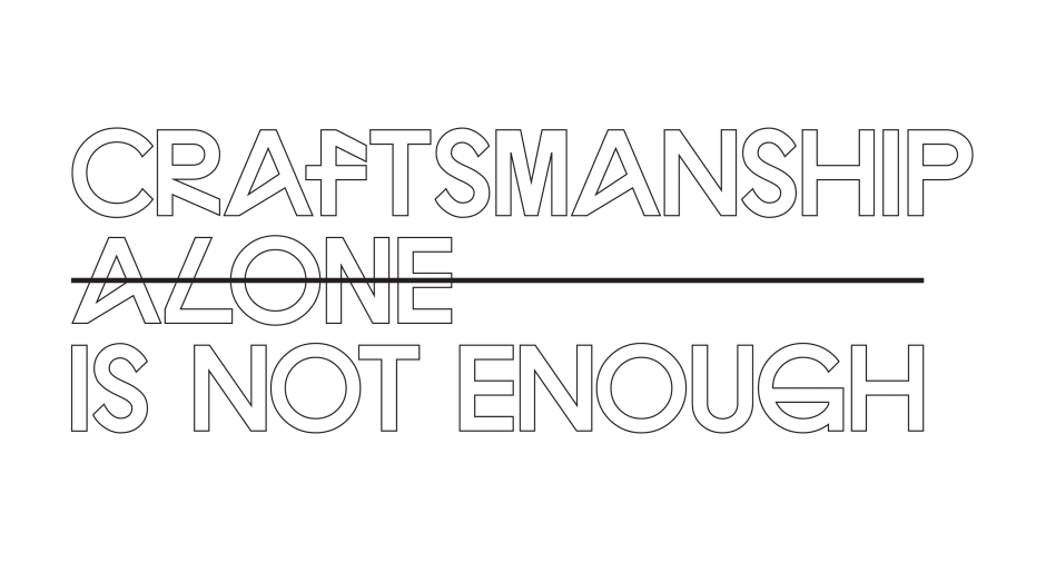 Craftsmanship Alone is Not Enough