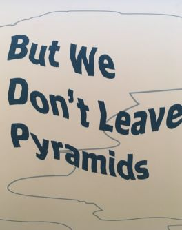 But We Don;t Leave Pyramids
