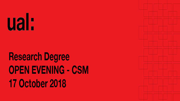 UAL PhD OPEN EVENINGS 2018 - CSM
