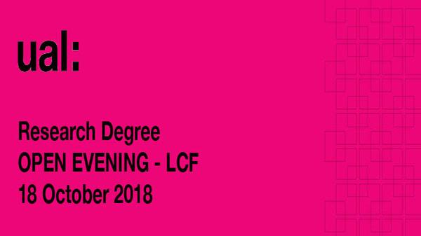 UAL PhD OPEN EVENINGS 2018 - LCF